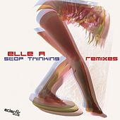 Stop Thinking (Remixes) by Elle A