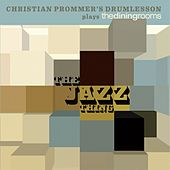 The Jazz Thing (Christina Prommer's Drumlesson Plays the Dining Rooms) von Christian Prommer