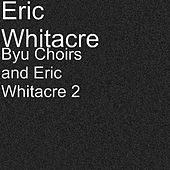 Byu Choirs and Eric Whitacre 2 by Eric Whitacre