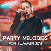 Party Melodies for Summer 2018 von Chill Out