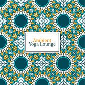 Ambient Yoga Lounge von Lullabies for Deep Meditation