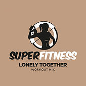 Lonely Together von Super Fitness
