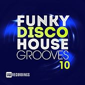 Funky Disco House Grooves, Vol. 10 - EP by Various Artists