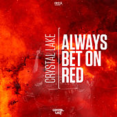 Always Bet On Red by Crystal Lake