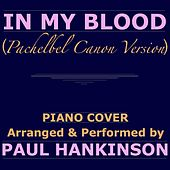 In My Blood (Pachelbel Canon Version) by Paul Hankinson