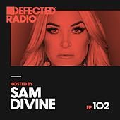 Defected Radio Episode 102 (hosted by Sam Divine) by Defected Radio