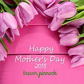 Happy Mother's Day 2018 de Trevor Pinnock