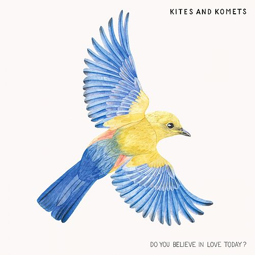 Do You Believe in Love Today? by Kites And Komets