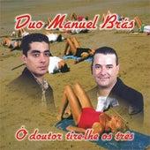 Ó Doutor Tire-lhe os Três de Manuel Brás