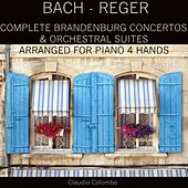 Bach - Reger: Complete Brandenburg Concertos & Orchestral Suites Arranged for Piano 4 Hands by Claudio Colombo