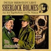 Tote sterben nicht (Sherlock Holmes : Aus den Tagebüchern von Dr. Watson) by Sherlock Holmes