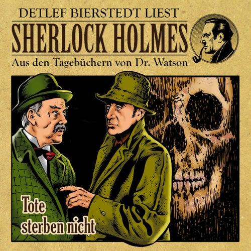 Tote sterben nicht (Sherlock Holmes : Aus den Tagebüchern von Dr. Watson) von Sherlock Holmes