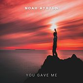 You Gave Me by Noah Ayrton