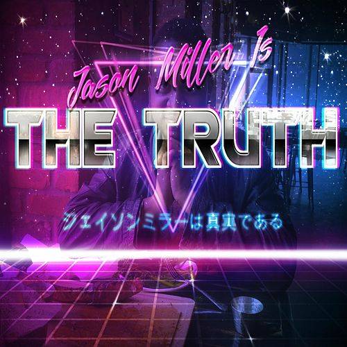 Jason Miller Is the Truth by Jason Miller