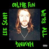 Oh, the Fun We're All Having by Lee Scott