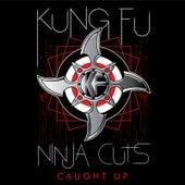 Ninja Cuts: Caught Up von Kung Fu