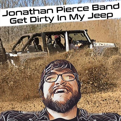 Get Dirty in My Jeep by Jonathan Pierce Band
