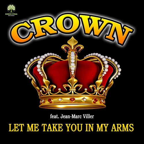 Let Me Take You in My Arms (feat. Jean-Marc Viller) by Crown