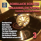 Schellack Schätze: Treasures on 78 RPM from Berlin, Europe and the World, Vol. 3 by Various Artists