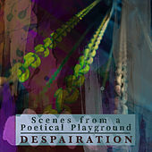 Scenes from a Poetical Playground de Despairation