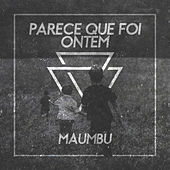 Parece Que Foi Ontem by Maumbu