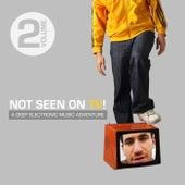 Not Seen On TV!, Vol. 2 - A Deep Electronic Music Adventure de Various Artists