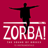 Zorba! the Sound of Greece: 15 Instrumentals, Vol. 3 by Various Artists