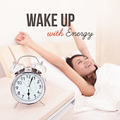Wake Up With Energy (Cheerful Morning Music to Start the Day, Dream Soft Waves Mix) by Various Artists
