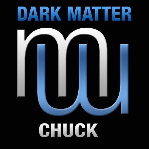 Chuck by Dark Matter