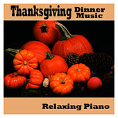 Thanksgiving Dinner Music - Relaxing Piano by Music-Themes