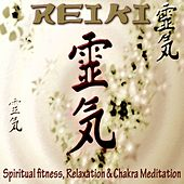Reiki - Spiritual Fitness, Relaxation and Chakra Meditation by Various Artists