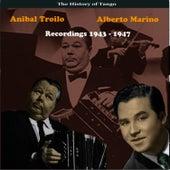 The History of Tango, Anibal Troilo & Alberto Marino, Recordings 1943 - 1947 by Anibal Troilo