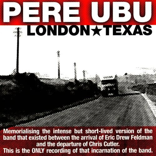London Texas by Pere Ubu
