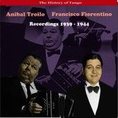 The History of Tango / Anibal Troilo - Francisco Fiorentino, Recordings 1939 - 1944 by Anibal Troilo
