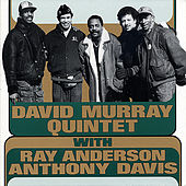With Ray Anderson and Anthony Davis de David Murray Quintet