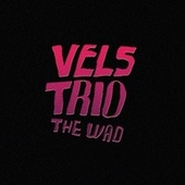 The Wad by Vels Trio