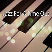 Jazz For A Time Out by Chillout Lounge