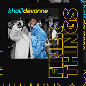 Finer Things by Khalil Devonne