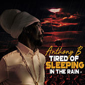 Tired of Sleeping in the Rain by Anthony B