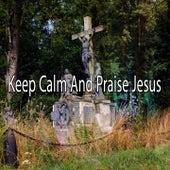 Keep Calm And Praise Jesus de Musica Cristiana