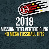 2018 - Mission: Titelverteidigung - 40 Mega Fussball Hits de Various Artists