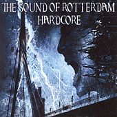The Sound of Rotterdam Hardcore by Various Artists