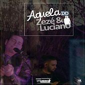Aquela Do Zeze E Luciano by Lyandro Rodrigues