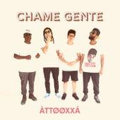 Chame Gente by ÀTTØØXXÁ
