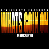 What's Goin On by Mercury9