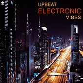 Upbeat Electronic Vibes by Various Artists