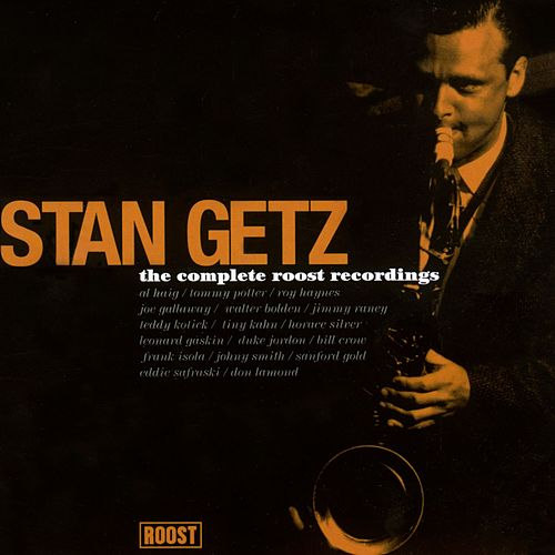 The Complete Roost Recordings by Stan Getz