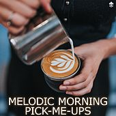 Melodic Morning Pick-Me-Ups by Various Artists