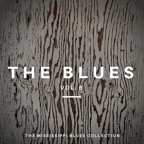 The Blues Vol 6 - The Mississippi Blues Collection by Various Artists