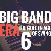 Big Band Era Vol 6 (The Golden Age of Swing) de Various Artists